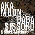 Aka Moon, Baba Sissoko & Black Machine - Culture Griot